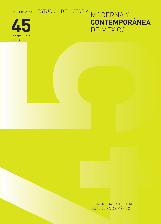 Estudios de Historia Moderna y Contemporánea de México No. 45 enero-junio 2013
