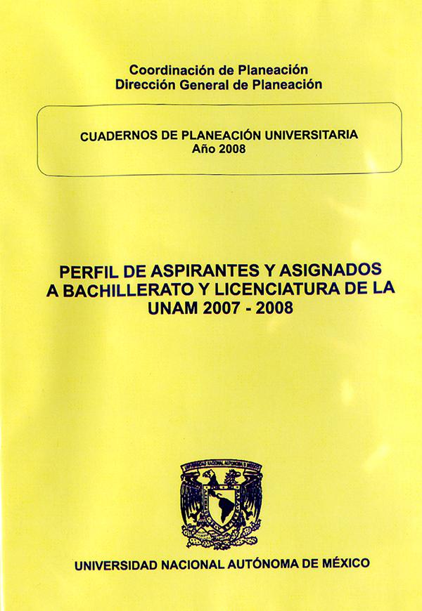 Perfil de aspirantes y asignados a bachillerato y licenciatura de la UNAM 2007-2008