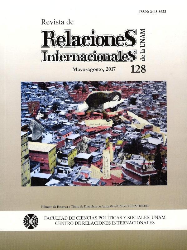 Revista de relaciones internacionales de la UNAM, 128, mayo-agosto, 2017