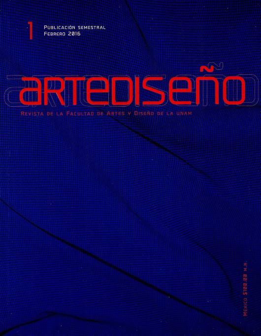 Artediseño. Revista de la Facultad de Artes y Diseño de la UNAM, núm. 1, febrero-julio 2016