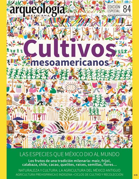 Arqueología mexicana Edición especial n° 84 Cultivos mesoamericanos