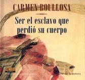 Carmen Boullosa, Ser el esclavo que perdió su cuerpo