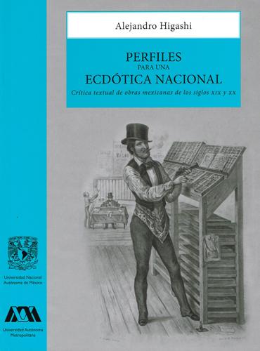 Perfiles para una ecdótica nacional Crítica textual de obras mexicanas de los siglos XIX y XX
