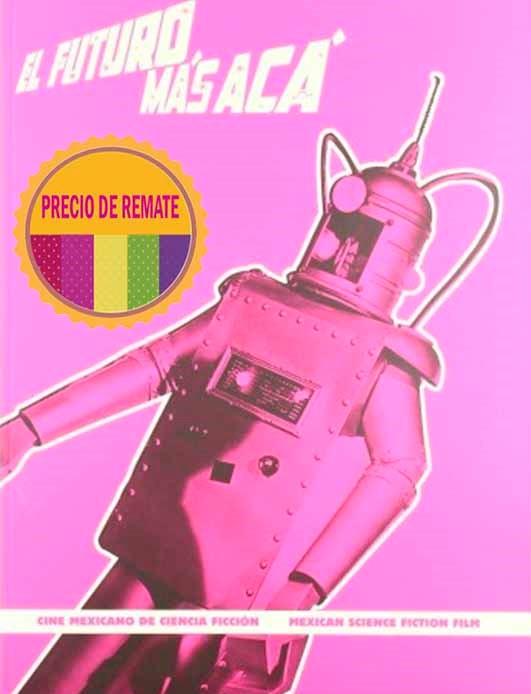 El futuro más aca. Cine mexicano de ciencia ficción