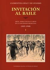 Invitación al baile. Arte, espectáculo y rito en la sociedad mexicana (1825-1910), Tomo I y II