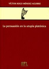 La persuasión en la utopía platónica. El rhétor dentro y fuera de la Calípolis