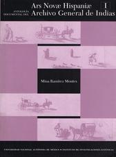 Ars Novae Hispaniae. Antología documental del Archivo General de Indias Tomos I y II