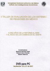 II taller de evaluación de los sistemas de pensiones en México. A diez años de la reforma al IMSS y al inicio de los cambios en el ISSSTE