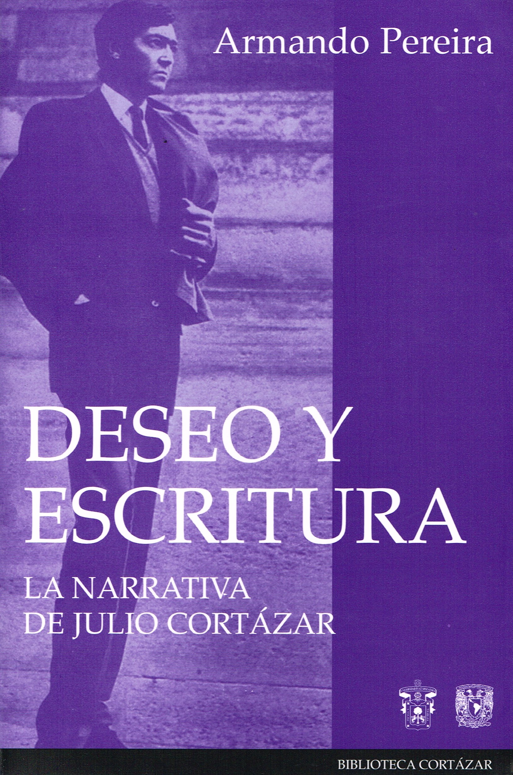 Deseo y escritura, la narrativa de Julio Cortázar