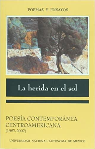 La herida en el sol. Poesía contemporánea centroamericana 1957-2007