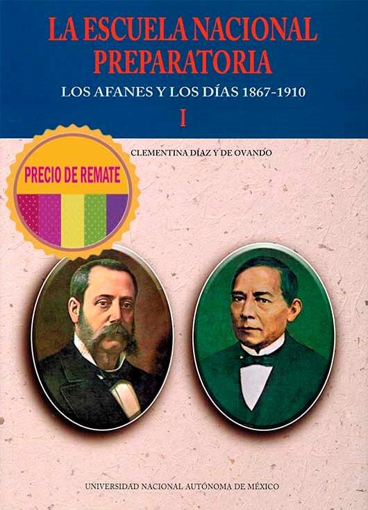 Escuela Nacional Preparatoria I. Los afanes y los días 1867-1910