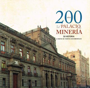 200 años del Palacio de Minería. Su historia a partir de fuentes documentales