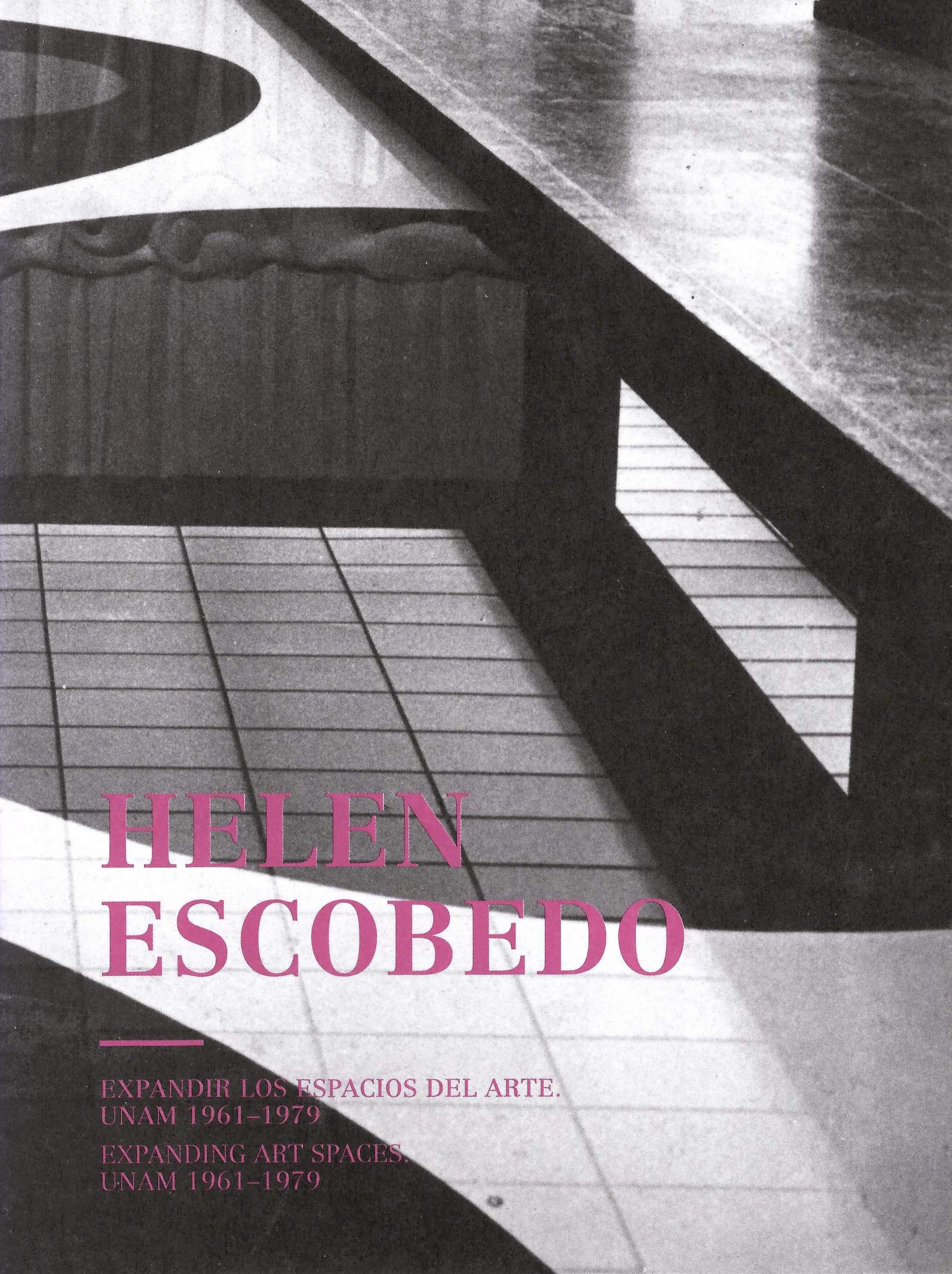Helen Escobedo. Expandir los espacios del arte. UNAM 1961-1979 Expanding art space UNAM 1961-1979