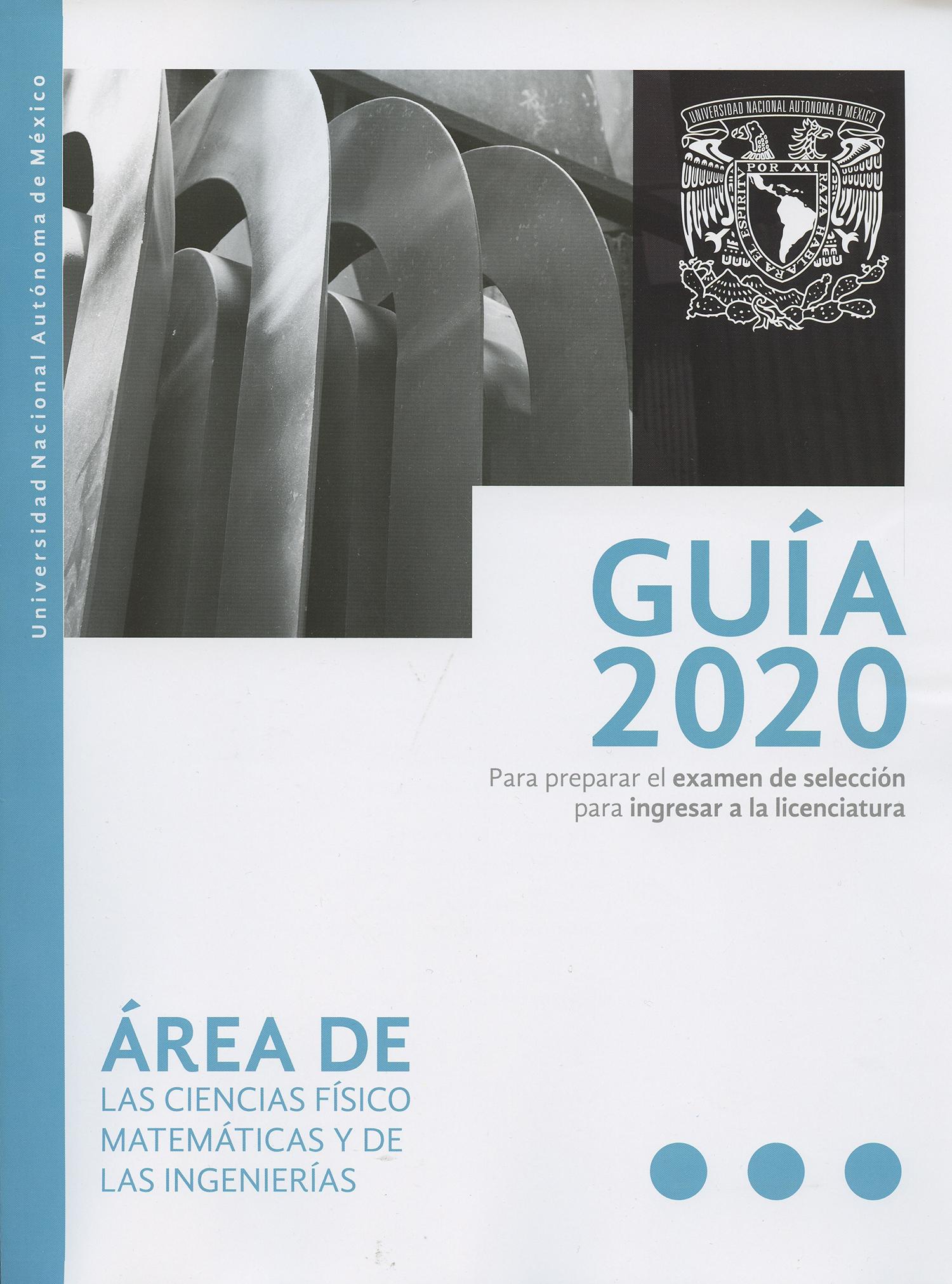 Guía 2020 para preparar el examen de selección de la licenciatura en ciencias físico matemáticas y de las ingenierías