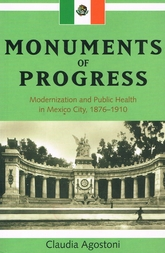 Monuments of Progress. Modernization and Public Health in México City, 1876-1910