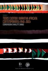 Todos cuentan. Narrativa africana contemporánea 1960-2003 Tomo 1 y Tomo 2