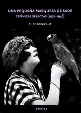 Una pequeña Marquesa de Sade. Crónicas selectas 1921-1948