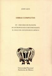 Obras completas XV. Discurso de filosofía de antropología e historiografía el siglo del esplendor