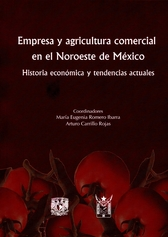 Empresa y agricultura comercial en el noreste de México. Historia económica y tendencias actuales