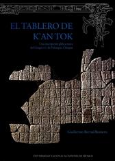 El tablero de k'an tok. Una inscripción glífica maya del grupo XVI de Palenque, Chiapas