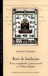 Artes de fundación. Teatro evangelizador y pintura mural en la Nueva España