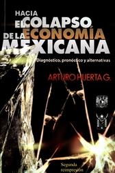 Hacia el colapso de la economía mexicana. Diagnóstico, pronóstico y alternativas
