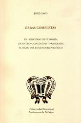 Obras completas XV. Discurso de filosofía de antropología e historiografía el siglo del esplendor en México