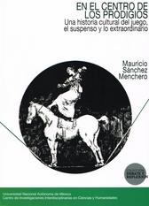 En el centro de los prodigios. Una historia cultural del juego, el suspenso y lo extraordinario, Madrid siglo XIX