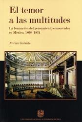 El temor a las multitudes. La formación del proyecto conservador en México, 1808-1834