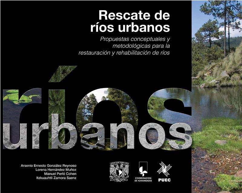 Rescate de ríos urbanos. Propuestas conceptuales y metodológicas para la restauración y