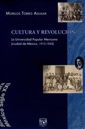 Cultura y revolución. La Universidad Popular Mexicana (Ciudad de México, 1912-1920)