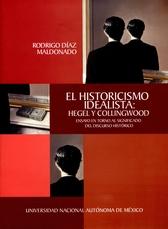 El historicismo idealista. Hegel y Collingwood. Ensayo en torno al significado del discurso histórico