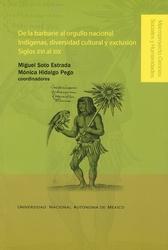 De la barbarie al orgullo nacional. Indígenas, diversidad cultural y exclusión. Siglos XVI al XIX