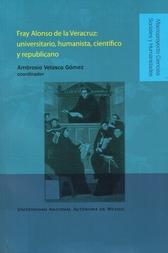 Fray Alonso de la Veracruz. Universitario, humanista, científico y republicano