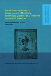 Humanismo novohispano, independencia y liberalismo. Continuidad y ruptura en la formación de la nación mexicana