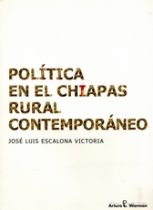 Política en el Chiapas rural contemporáneo. Una aproximación etnográfica al poder