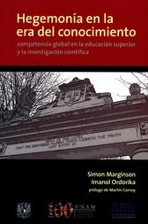 Hegemonía en la era del conocimiento. Competencia global en la educación superior y la investigación científica