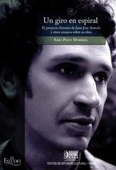 Un giro en espiral. El proyecto literario de Juan José Arreola y otros ensayos sobre su obra