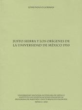 Justo Sierra y los orígenes de la Universidad de México 1910