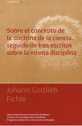Sobre el concepto de la doctrina de la ciencia, seguido de tres escritos sobre la misma disciplina