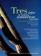 Tres siglos de historia sonorense 1530-1830