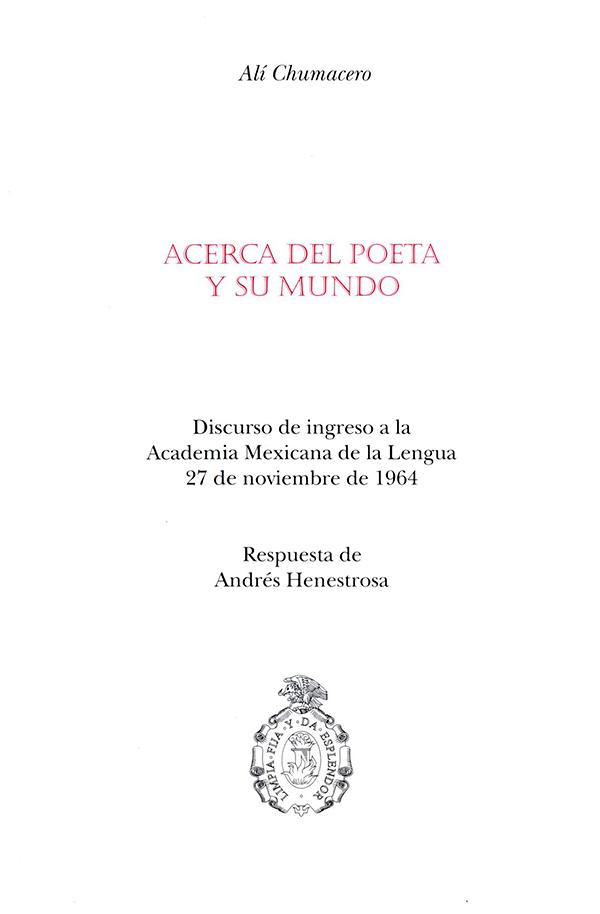 Acerca del poeta y su mundo Discurso de Ingreso a la Academia Mexicana de la Lengua 27 de noviembre de 1964