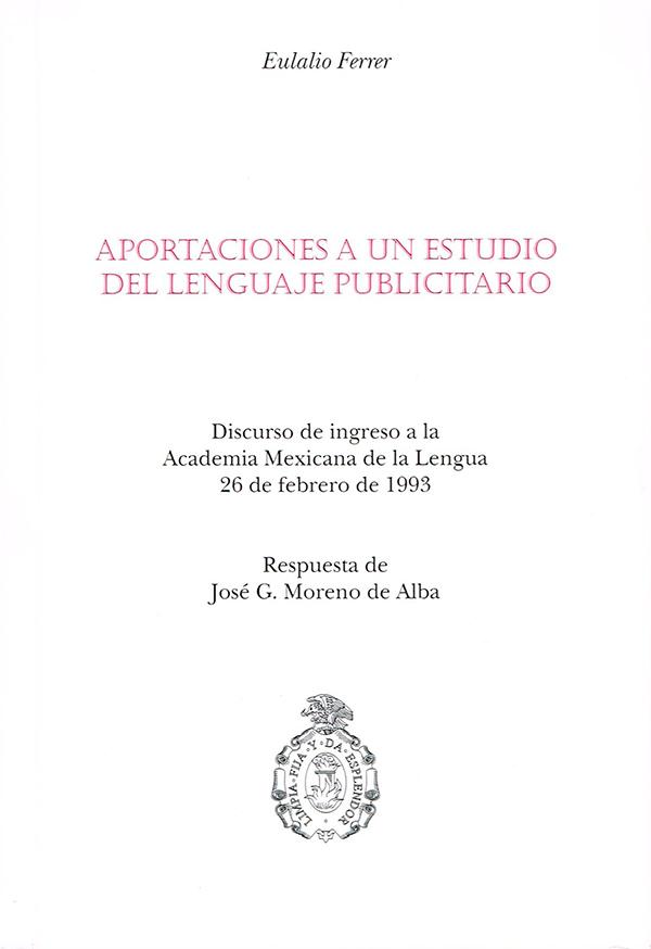 Aportaciones a un estudio del lenguaje publicitario Discurso de Ingreso a la Academia Mexicana de la Lengua, 26 de febrero de 1993