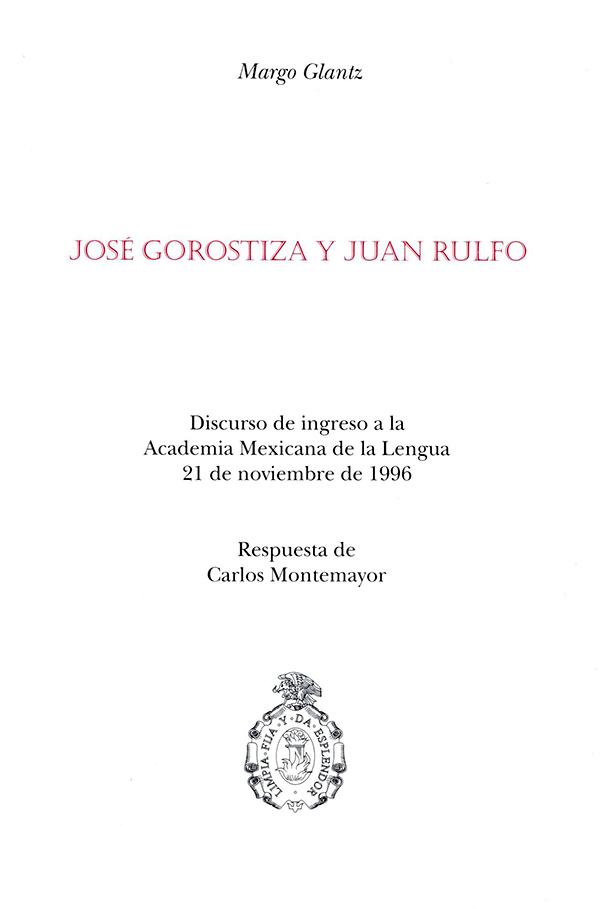 José Gorostiza y Juan Rulfo. Discurso de recepción en la Academia Mexicana de la Lengua, 21 de noviembre, 1996