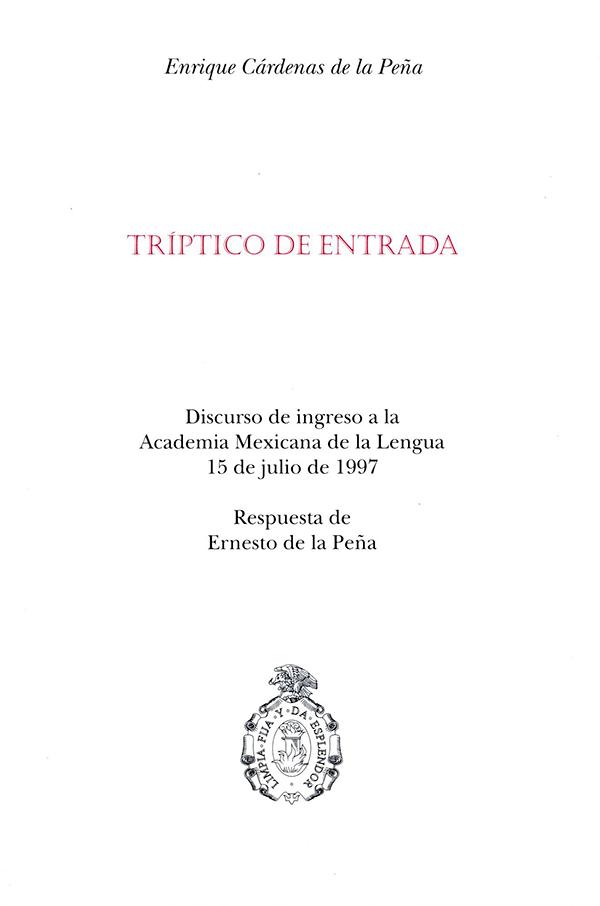 Tríptico de entrada Discurso de Ingreso a la Academia Mexicana de la Lengua 15 de julio de 1997