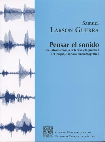 Pensar el sonido. Una introducción a la teoría y la práctica del lenguaje sonoro cinematográfico