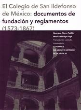 El Colegio de San Ildefonso de México. Documentos de fundación y reglamentos (1573-1867)