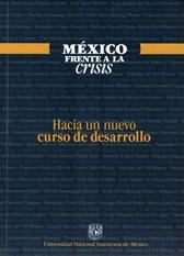México frente a la crisis. Hacia un nuevo curso de desarrollo