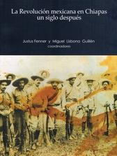 La Revolución mexicana en Chiapas un siglo después. Nuevos aportes 1910-1940