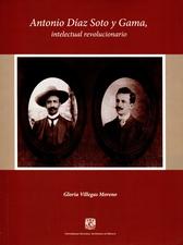 Antonio Díaz Soto y Gama. Intelectual revolucionario